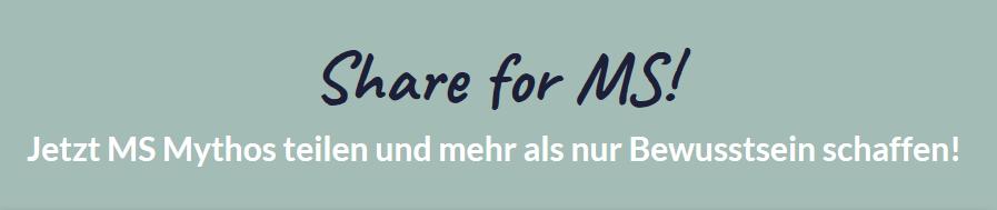 Share for MS! Jetzt MS-Mythos teilen und mehr als nur Bewusstsein schaffen!