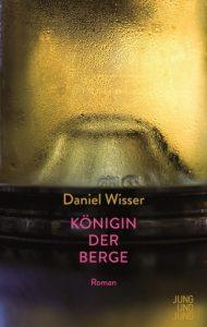 Buchcover Daniel Wisser, Königin der Berge (Jung und Jung)