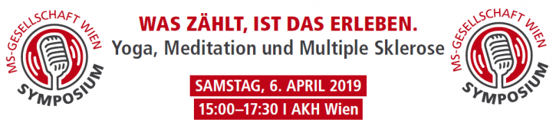 MS-Gesellschaft Wien Symposium. Was zählt, ist das Erleben. Yoga, Meditation und Multiple Sklerose. SAMSTAG, 6. APRIL 2019 von 15:00 bis 17:30 Uhr, AKH Wien