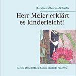 Herr Meier erklärt es kinderleicht! Meine Dosenöffner haben Multiple Sklerose: Schwere Themen kindgerecht, mit heiteren Geschichten erklärt Taschenbuch – 29. August 2016