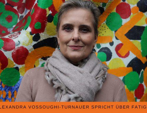 Alexandra Vossoughi-Turnauer über Fatigue