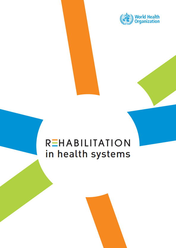 Rehabilitation in health systems. Geneva: World Health Organization; 2017. Licence: CC BY-NC-SA 3.0 IGO