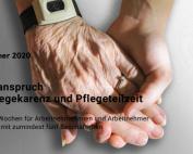 Hand eines jungen Menschen hält Hand eines alten Menschen mit Notfalluhr, Text: Ab 1. Jänner 2020: Rechtsanspruch auf Pflegekarenz bzw. Pflegeteilzeit für pflegende Angehörige in Betrieben mit mehr als fünf Beschäftigten.