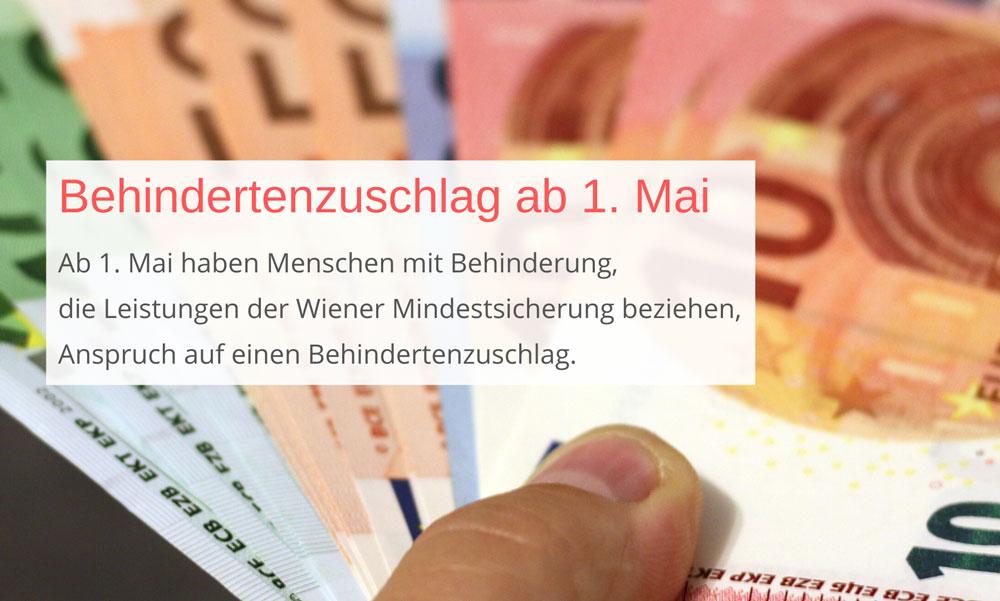 Männliche Hand hält Banknoten, Text: Behidnertenzuschlag ab 1. Mai. Ab 1. Mai haben Menschen mit Behinderung, die Leistungen der Wiener Mindestsicherung beziehen, Anspruch auf einen Behindertenzuschlag.