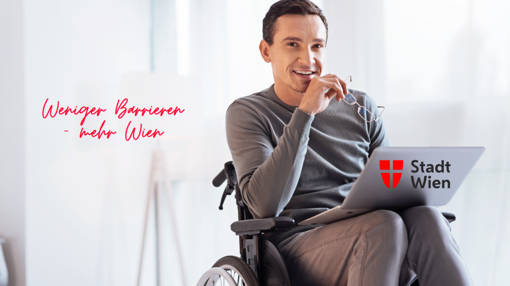 Mann in grauer Kleidung sitzt mit Laptop auf dem Schoß und Brille in der Hand in einem Rollstuhl. Text: Weniger Barrieren, mehr Wien. Credit: Canva