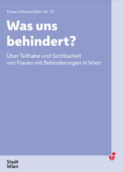Frauen.Wissen.Wien. Nr. 12: Was uns behindert? Über Teilhabe und Sichtbarkeit von Frauen mit Behinderungen in Wien